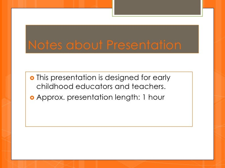 Notes about Presentation<br /><ul><li>This presentation is designed for early childhood educators and teachers.