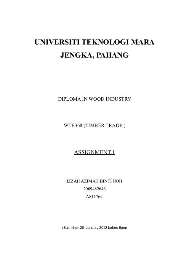 UNIVERSITI TEKNOLOGI MARA JENGKA, PAHANG DIPLOMA IN WOOD INDUSTRY WTE368 (TIMBER TRADE ) ASSIGNMENT 1 IZZAH AZIMAH BINTI N...