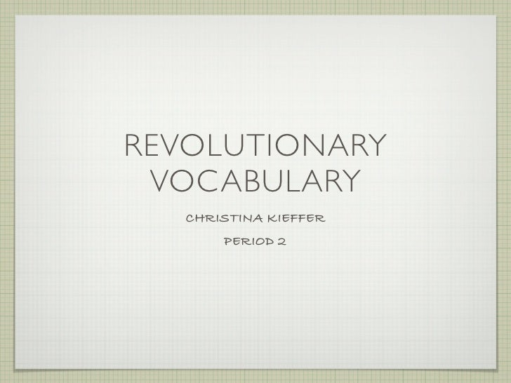 REVOLUTIONARY VOCABULARY   CHRISTINA KIEFFER       PERIOD 2