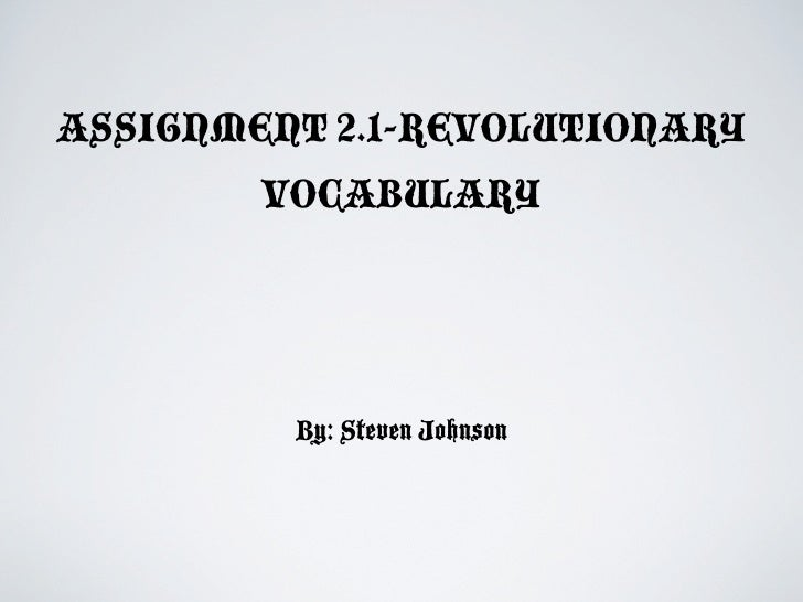 ASSIGNMENT 2.1-REVOLUTIONARY        VOCABULARY         By: Steven Johnson