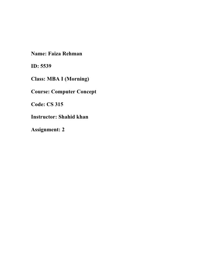 Name: Faiza RehmanID: 5539Class: MBA I (Morning)Course: Computer ConceptCode: CS 315Instructor: Shahid khanAssignment: 2