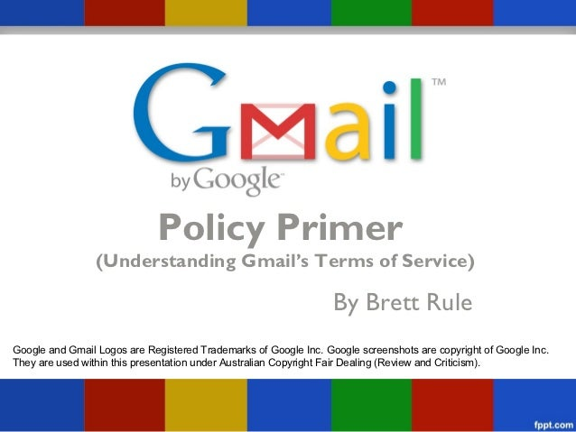 Policy Primer                 (Understanding Gmail's Terms of Service)                                                    ...