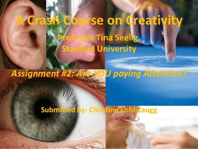 A Crash Course on Creativity          Professor Tina Seelig,           Stanford UniversityAssignment #2: Are YOU paying At...