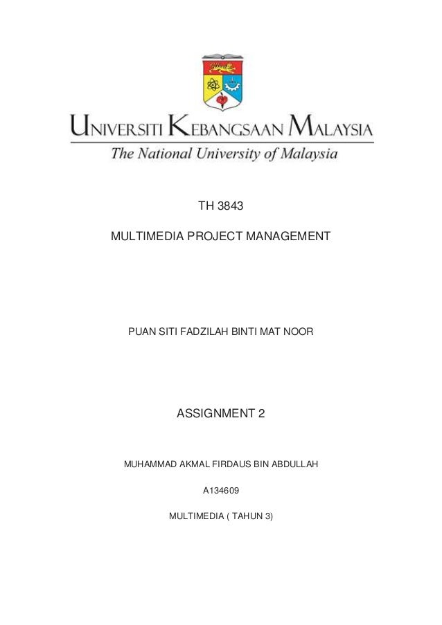 TH 3843MULTIMEDIA PROJECT MANAGEMENTPUAN SITI FADZILAH BINTI MAT NOORASSIGNMENT 2MUHAMMAD AKMAL FIRDAUS BIN ABDULLAHA13460...