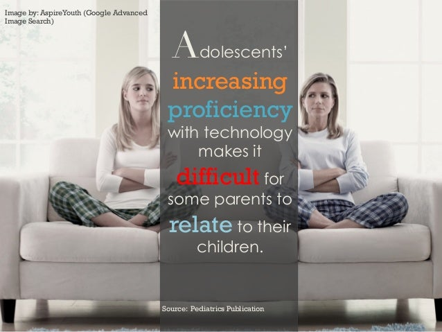 Adolescents'increasingproficiencywith technologymakes itdifficult forsome parents torelate to theirchildren.Source: Pediat...