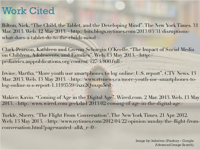 """Work CitedBilton, Nick. """"The Child, the Tablet, and the Developing Mind"""".The New York Times. 31Mar. 2013.Web. 12 May 2013...."""