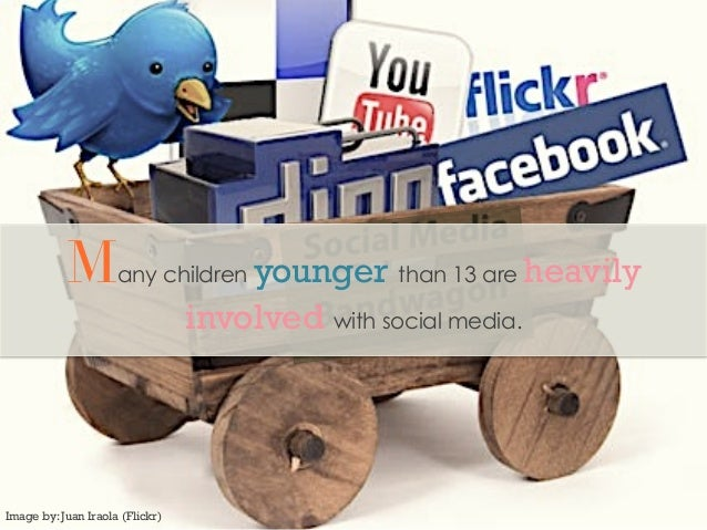 Image by: Juan Iraola (Flickr)Many children younger than 13 are heavilyinvolved with social media.