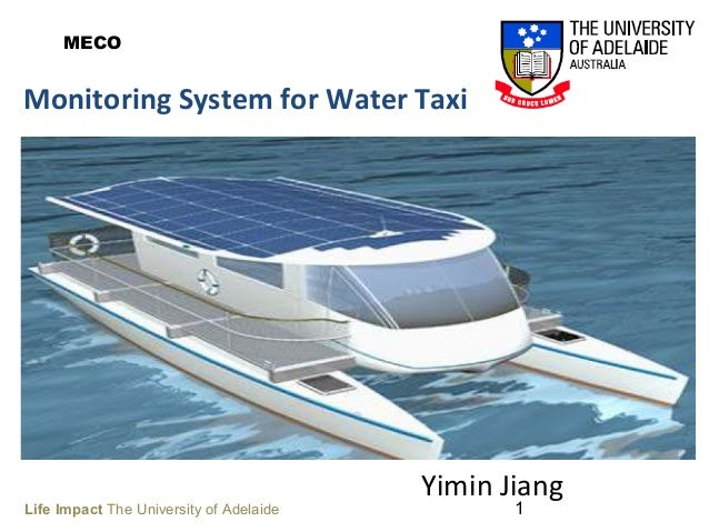 1 Monitoring System for Water Taxi Yimin Jiang Life Impact The University of Adelaide MECO