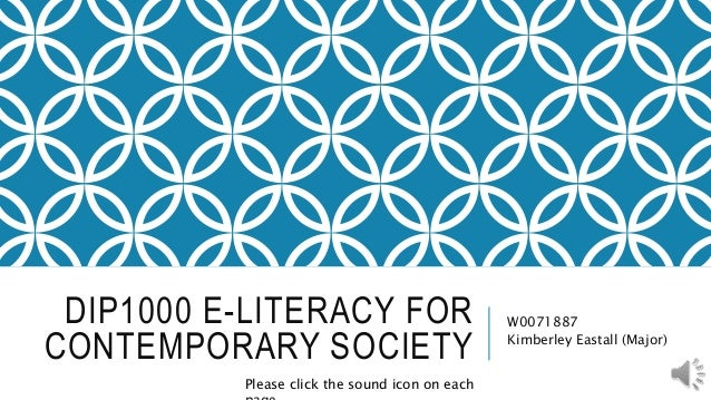 DIP1000 E-LITERACY FOR CONTEMPORARY SOCIETY W0071887 Kimberley Eastall (Major) Please click the sound icon on each