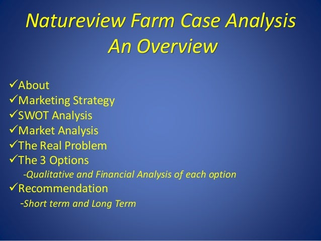 natureview farms case analysis Natureview farm case analysis 4: natureview farm summary: natureview farm is considering expanding into the supermarket channel, to.