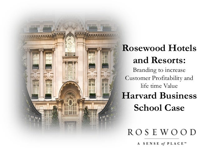rosewood hotels and resorts hbs case Free case study solution rosewood hotels and individually branded hotels (5%-10%) competitors rosewood is competing with corporate branded properties and.
