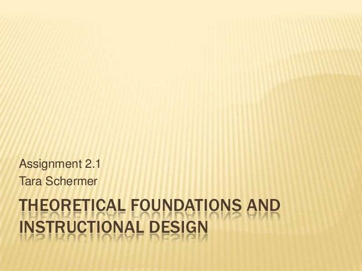 Assignment 2.1Tara SchermerTHEORETICAL FOUNDATIONS ANDINSTRUCTIONAL DESIGN