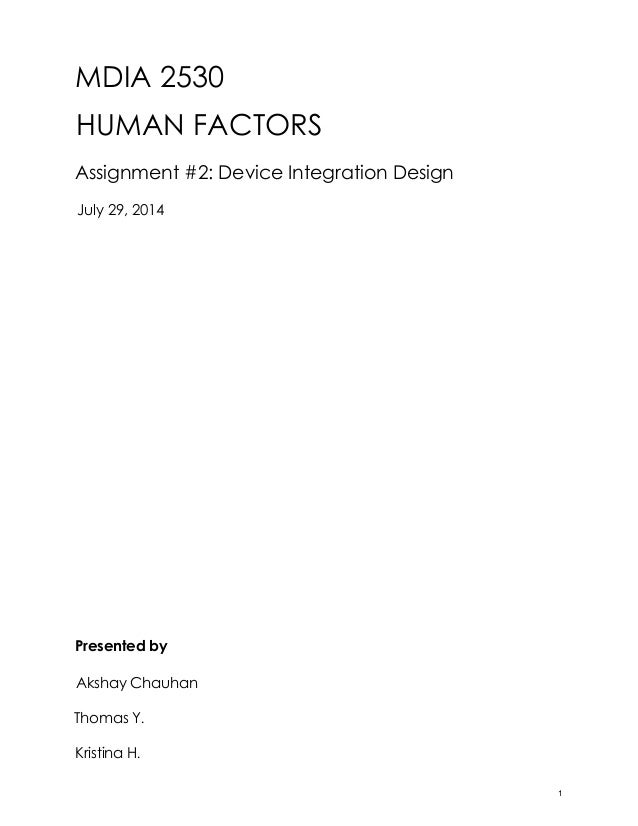 MDIA 2530 HUMAN FACTORS Assignment #2: Device Integration Design Presented by Akshay Chauhan Thomas Y. Kristina H. July 29...
