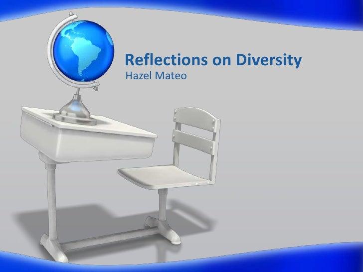 Reflections on Diversity<br />Hazel Mateo<br />