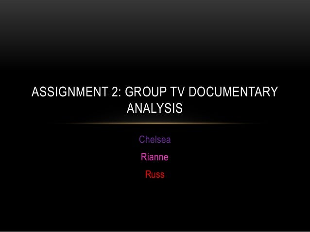 Chelsea Rianne Russ ASSIGNMENT 2: GROUP TV DOCUMENTARY ANALYSIS