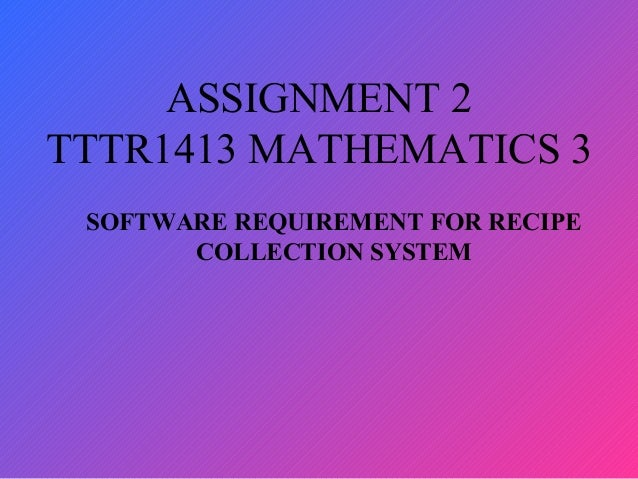 ASSIGNMENT 2TTTR1413 MATHEMATICS 3SOFTWARE REQUIREMENT FOR RECIPECOLLECTION SYSTEM