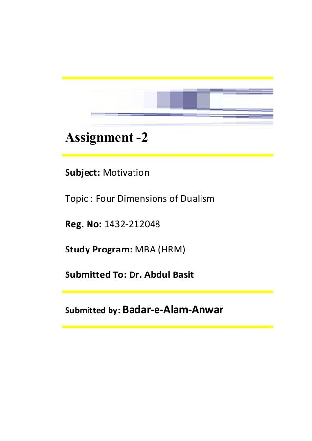 Assignment -2 Subject: Motivation Topic : Four Dimensions of Dualism Reg. No: 1432-212048 Study Program: MBA (HRM) Submitt...