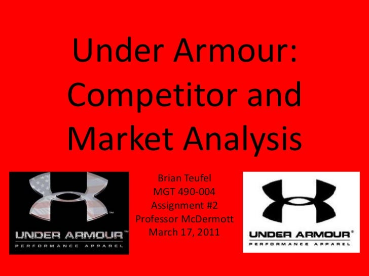Under Armour:Competitor and Market Analysis<br />Brian Teufel<br />MGT 490-004<br />Assignment #2<br />Professor McDermott...