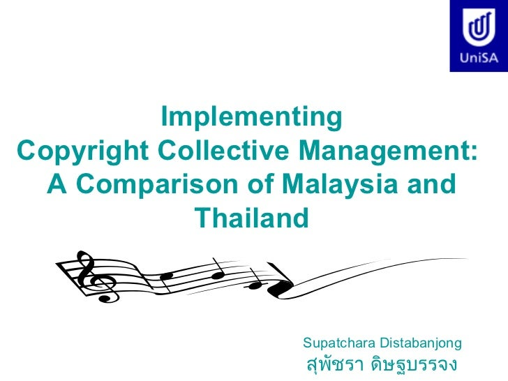 ImplementingCopyright Collective Management:  A Comparison of Malaysia and            Thailand                   Supatchar...