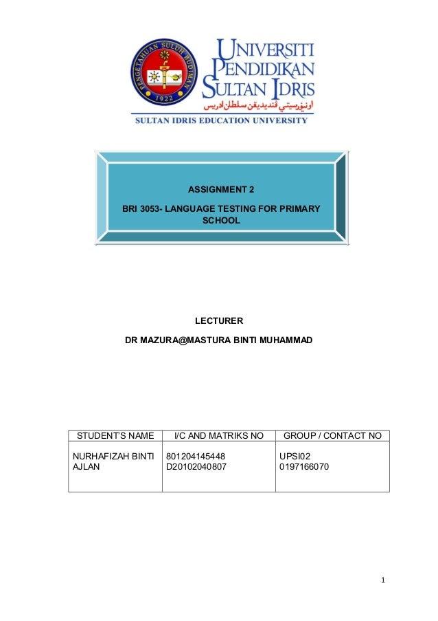 ASSIGNMENT 2 BRI 3053- LANGUAGE TESTING FOR PRIMARY SCHOOL  LECTURER DR MAZURA@MASTURA BINTI MUHAMMAD  STUDENT'S NAME NURH...