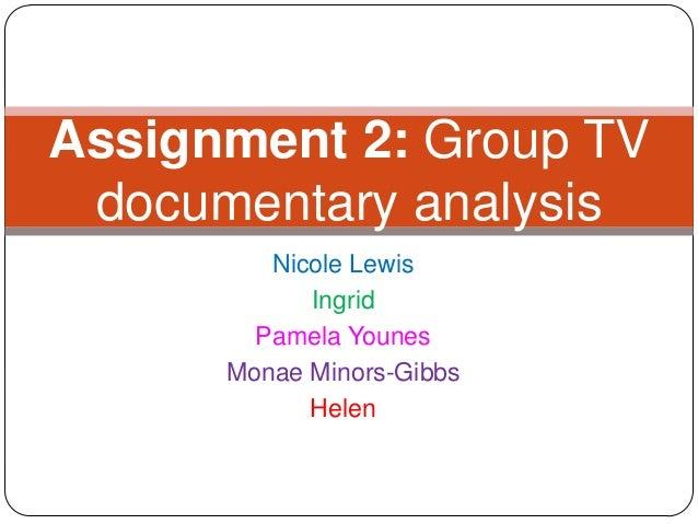 Nicole LewisIngridPamela YounesMonae Minors-GibbsHelenAssignment 2: Group TVdocumentary analysis