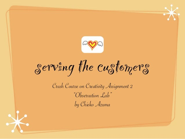 """serving the customers   Crush Course on Creativity Assignment 2            """"Observation Lab""""             by Chieko Azuma"""