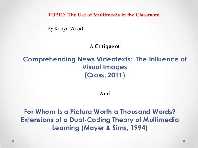 TOPIC: The Use of Multimedia in the Classroom By Robyn Wood  A Critique of  Comprehending News Videotexts: The Influence o...