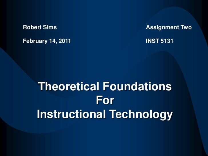 Robert Sims<br />February 14, 2011<br />Assignment Two<br />INST 5131<br />Theoretical Foundations<br />For<br />Instructi...