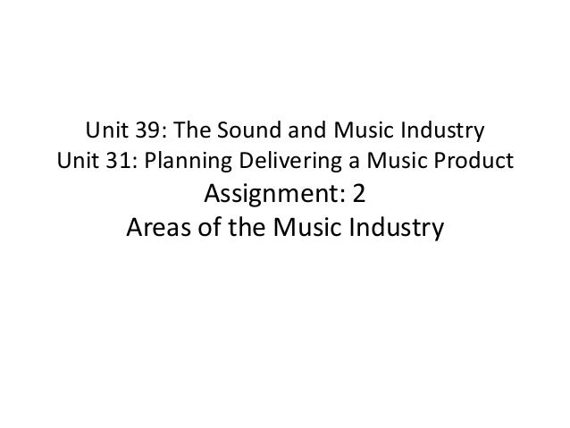 Unit 39: The Sound and Music IndustryUnit 31: Planning Delivering a Music Product            Assignment: 2      Areas of t...