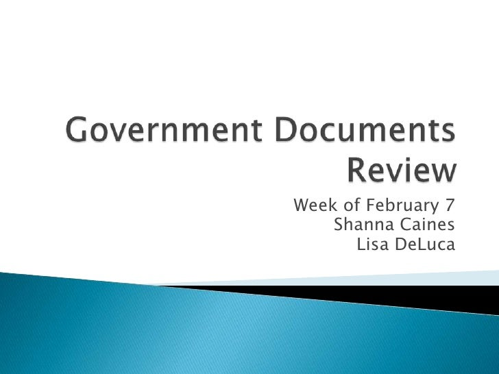 Government Documents Review<br />Week of February 7<br />Shanna Caines<br />Lisa DeLuca<br />