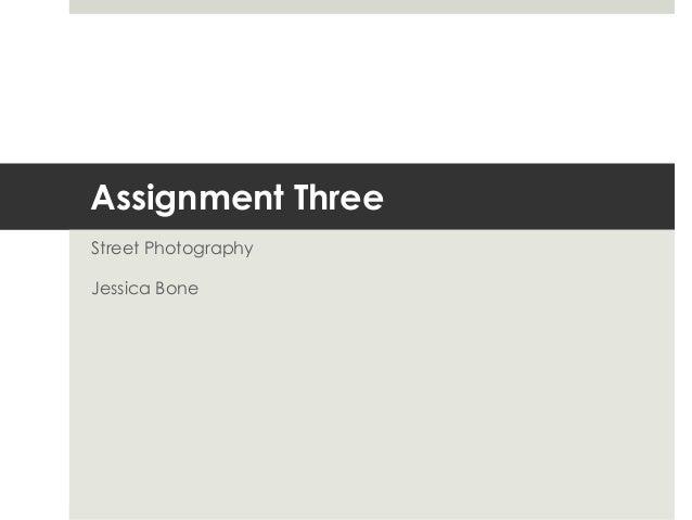 Assignment ThreeStreet PhotographyJessica Bone