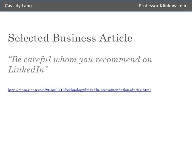 "Cassidy Lang  Professor Klinkowstein  Selected Business Article ""Be careful whom you recommend on LinkedIn"" http://money.c..."