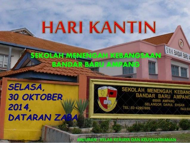 SEKOLAH MENENGAH KEBANGSAAN  BANDAR BARU AMPANG  SELASA,  30 OKTOBER  2014,  DATARAN ZABA  ANJURAN : KELAB KERJAYA DAN KEU...