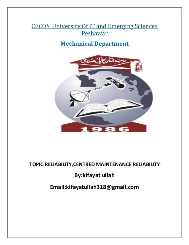 CECOS University Of IT and Emerging Sciences Peshawar Mechanical Department TOPIC:RELIABILITY,CENTRED MAINTENANCE RELIABIL...
