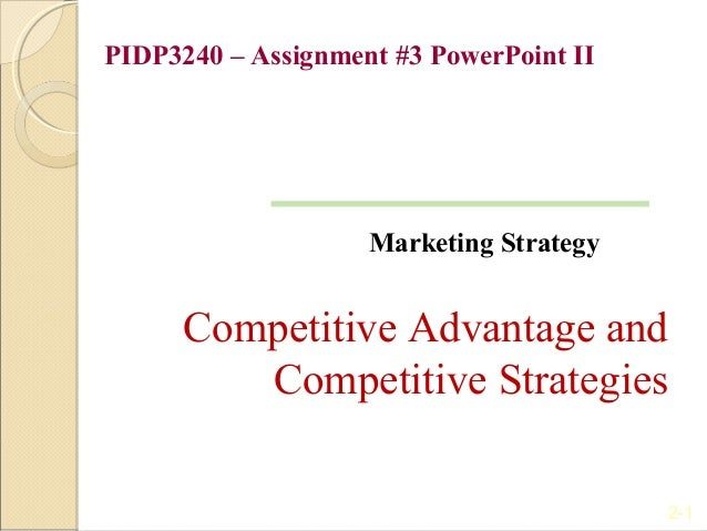 PIDP3240 – Assignment #3 PowerPoint II                    Marketing Strategy      Competitive Advantage and         Compet...