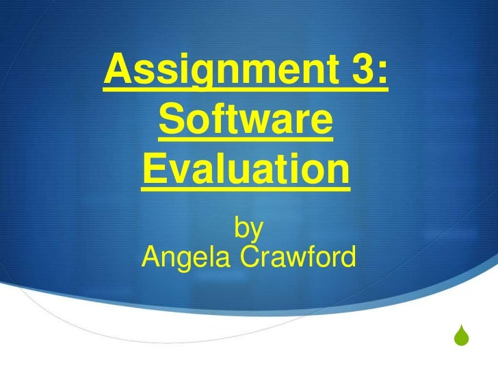 Assignment 3:  Software Evaluation       by Angela Crawford                   S