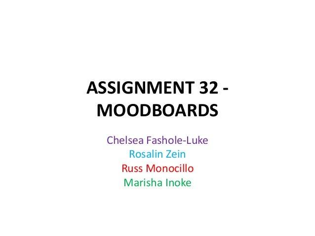 ASSIGNMENT 32 MOODBOARDS Chelsea Fashole-Luke Rosalin Zein Russ Monocillo Marisha Inoke