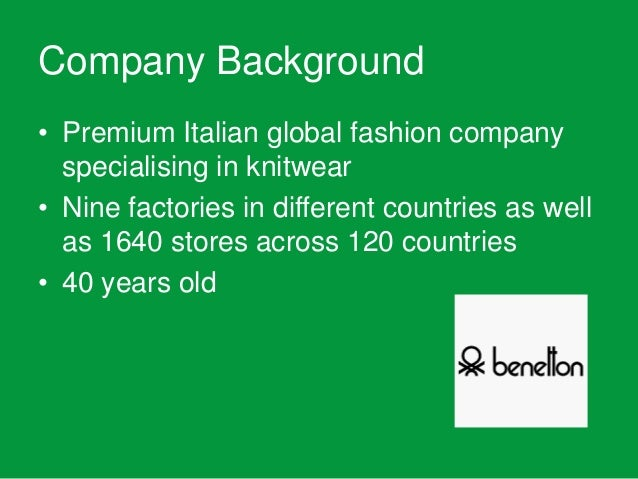 benettons company background The name comes from the benetton family who founded the company in benetton group s had a plain white background, and in most the company.