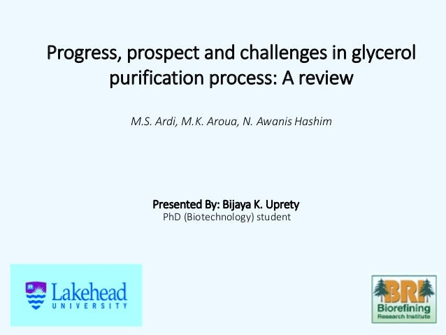 Progress, prospect and challenges in glycerol purification process: A review M.S. Ardi, M.K. Aroua, N. Awanis Hashim Prese...