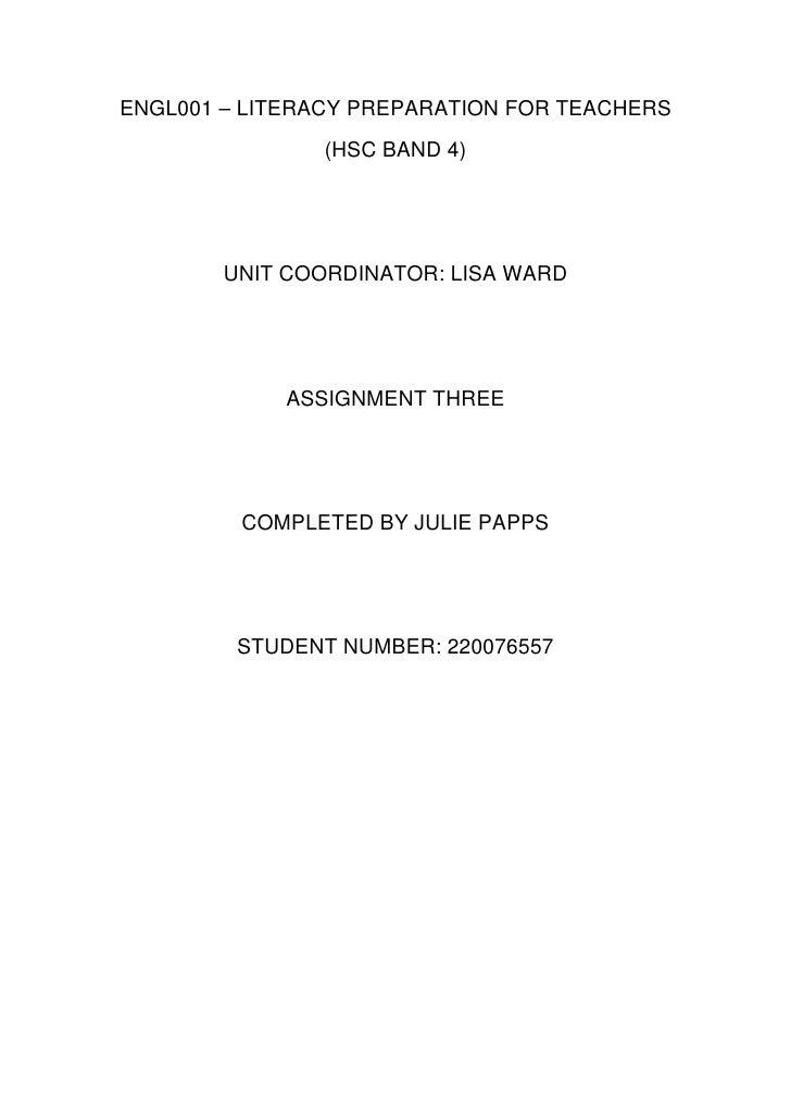 ENGL001 – LITERACY PREPARATION FOR TEACHERS               (HSC BAND 4)        UNIT COORDINATOR: LISA WARD            ASSIG...