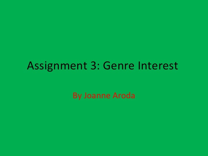 Assignment 3: Genre Interest  By Joanne Aroda