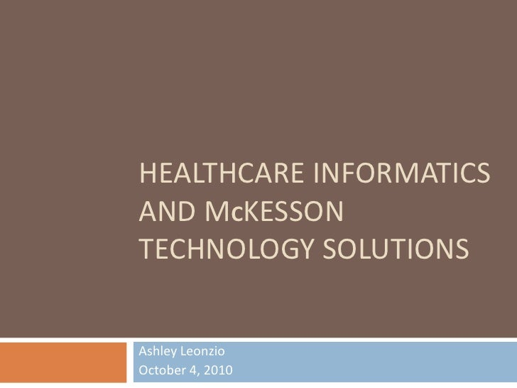 Healthcare informatics and Mckesson technology solutions<br />Ashley Leonzio<br />October 4, 2010<br />