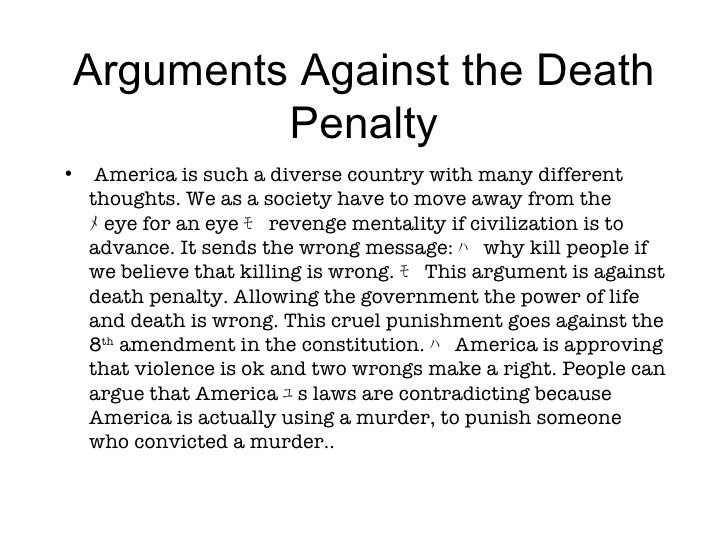 the arguments against and in favor of capital punishment The latter group—the abolitionists—have marshalled many arguments against  capital punishment over the last few decades, arguments that.
