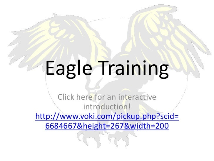 Eagle Training      Click here for an interactive              introduction!http://www.voki.com/pickup.php?scid=   6684667...