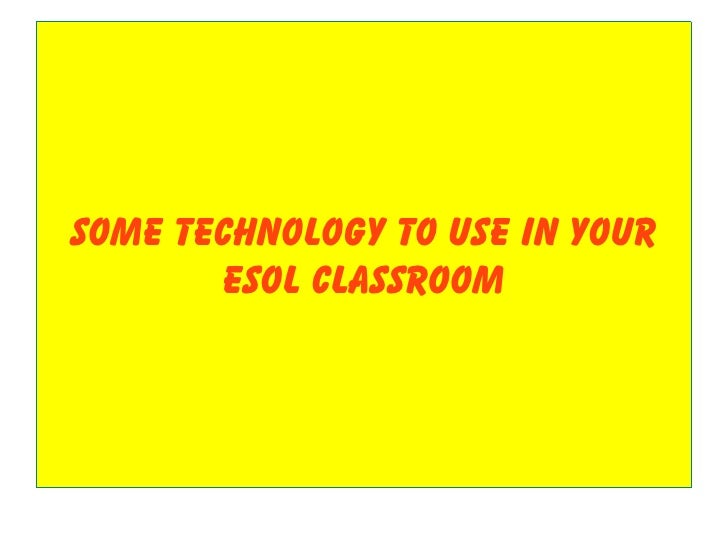 Some Technology to use in your        ESOL classroom