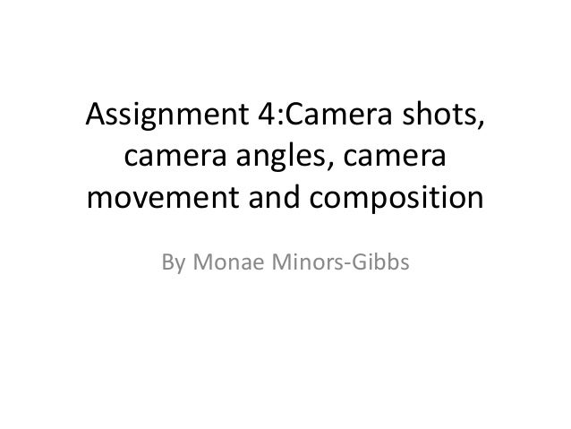 Assignment 4:Camera shots,  camera angles, cameramovement and composition    By Monae Minors-Gibbs