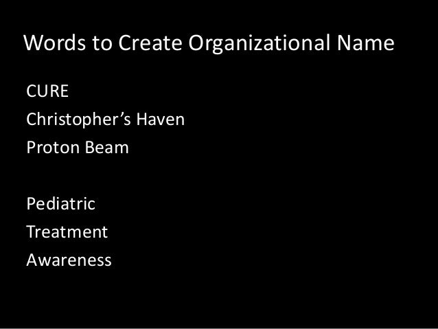 Words to Create Organizational Name CURE Christopher's Haven Proton Beam Pediatric Treatment Awareness