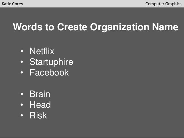 Katie Corey  Computer Graphics  Words to Create Organization Name • Netflix • Startuphire • Facebook • Brain • Head • Risk