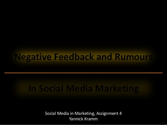Negative Feedback and Rumours  In Social Media Marketing      Social Media in Marketing, Assignment 4                  Yan...