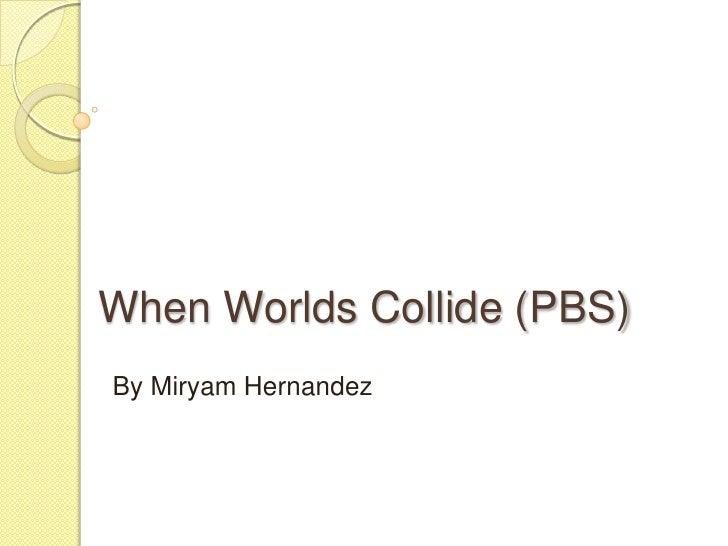 When Worlds Collide (PBS)<br />By Miryam Hernandez<br />